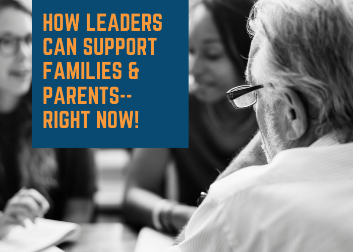 How Leaders Can Support Parents and Families--Right Now!