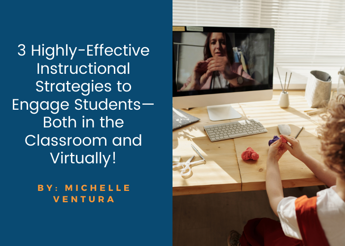 3 Highly-Effective Instructional Strategies to Engage Students—Both in the Classroom and Virtually!